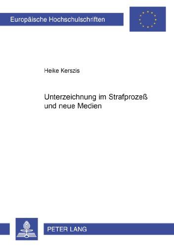 Unterzeichnung Im Strafprozess Und Neue Medien (Europaeische Hochschulschriften / European University Studie)