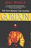 Gordon: The Man Behind the Legend (0745926983) by Pollock, John