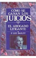 Como Se Ganan Los Juicios / To Be Trial Lawyer: El Abogado Litigante / The Litigant Lawyer
