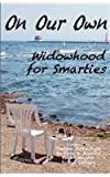 On Our Own - Widowhood for Smarties  Amazon.Com Rank: # 1,303,640  Click here to learn more or buy it now!