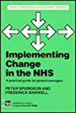 Implementing Change in the NHS: A Guide for General Managers (Health services management series) P. Spurgeon