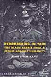 Remembering in Vain: The Klaus Barbie Trial & Crimes Against Humanity