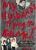 """My Husband's Trying to Kill Me!"": A True Story of Money, Marriage, and Murderous Intent"