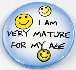 I am Very mature For My Age pin