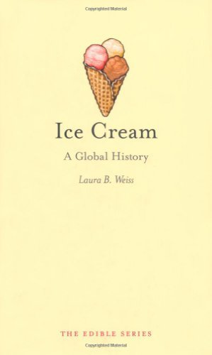 Ice Cream: A Global History (Reaktion Books - Edible) by Laura B. Weiss (2011-04-01) (Ice Cream A Global History compare prices)
