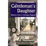 The Gentleman's Daughter: Women's Lives in Georgian England (Yale Nota Bene) ~ Amanda Vickery