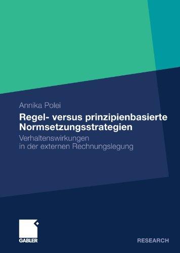 Regel- versus prinzipienbasierte Normsetzungsstrategien: Verhaltenswirkungen in der externen Rechnungslegung (German Edition)