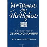 My Utmost for His Highest: Selections for the Year ~ Oswald Chambers