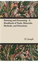 Painting and Decorating - A Handbook of Tools, Materials, Methods, and Directions