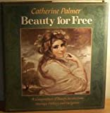 Beauty for Free: A Compendium of Beauty Secrets from Hearsay, History and Hedgerow (0224017985) by Palmer, Catherine