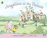 Katharine Holabird Angelina at the Palace (Angelina Ballerina)