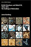 British Petroleum and Global Oil, 1950-1975: The Challenge of Nationalism (History of British Petroleum, Vol. 3) (v. 3)