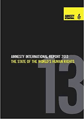 Amnesty International Report 2013: The State of the World's Human Rights
