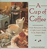 A Cup of Coffee: From Plantation to Pot, a Coffee Lover's Guide to the Perfect Brew (0802114768) by Kolpas, Norman