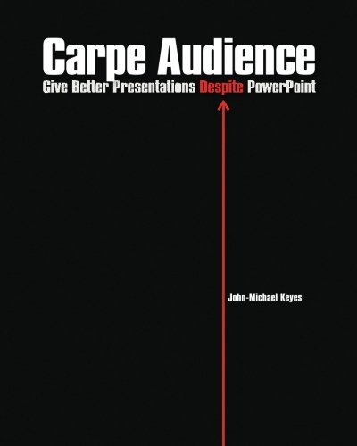 Carpe Audience: Give Better Presentations Despite PowerPoint PDF