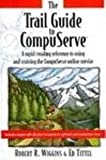 img - for Trail Guide to Compuserve: A Rapid-Reading Reference to Using and Cruising the Compuserve Online Service book / textbook / text book