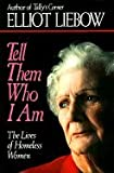 Tell Them Who I Am Lives of Homeless Women (Hardcover, 1993)