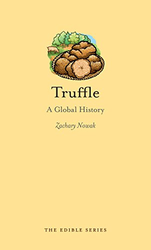 Truffle: A Global History (Reaktion Books - Edible) by Zachary Nowak