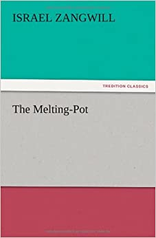 the melting pot tredition classics israel zangwill 9783847240013 books