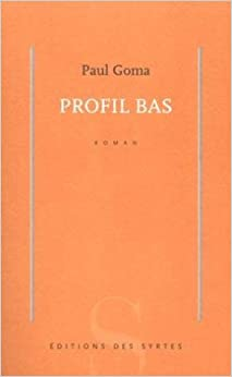 Profil bas: Paul Goma: 9782845450387: Amazon.com: Books