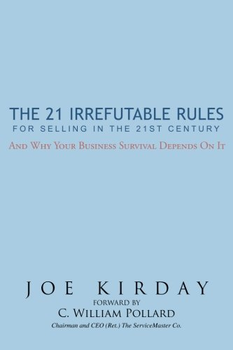 The 21 Irrefutable Rules for Selling in the 21st Century: And why your business: And why your business survival depends