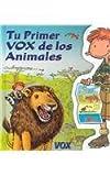 Tu primer Vox de los animales (COLECCION TU PRIMER VOX. A PARTIR DE EDADES 5/6) (Spanish Edition)