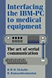 img - for Interfacing the IBM-PC to Medical Equipment: The Art of Serial Communication 1st edition by Nickalls, Richard W. D., Ramasubramanian, R. (1995) Hardcover book / textbook / text book