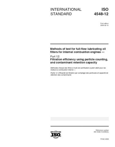 ISO 4548-12:2000, Methods of test for full-flow lubricating oil filters for internal combustion engines - Part 12: Filtration efficiency using particle counting, and contaminant retention capacity