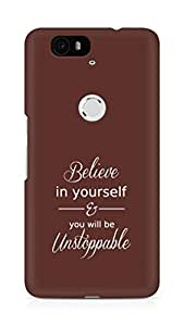 AMEZ believe in yourself and you will be unstoppable Back Cover For Huawei Nexus 6P