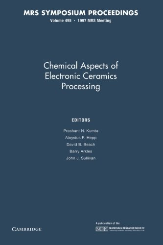 Chemical Aspects of Electronic Ceramics Processing: Volume 495 (MRS Proceedings)