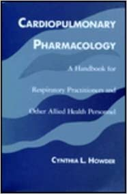 Cardiopulmonary Pharmacology: A Handbook for Respiratory Practitioners and Other Allied Health Personnel