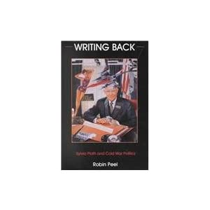 Writing Back: Sylvia Plath and Cold War Politics Robin Peel