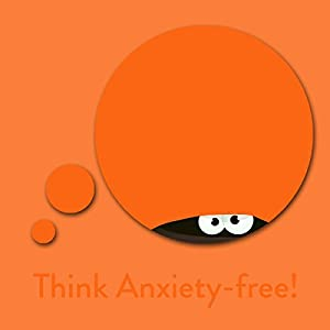 Think Anxiety-free! Hörbuch