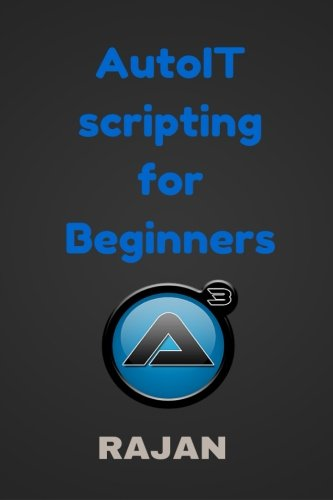 AutoIT Scripting for Beginners, by Rajan E
