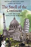 The Smell of the Continent -- The British discover Europe (Large Print edition) Richard & MUNSON, James MULLEN