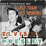 Last Train to Memphis: Die Elvis Presley Biographie, Teil 1 1935 bis 1958 - Peter Guralnick