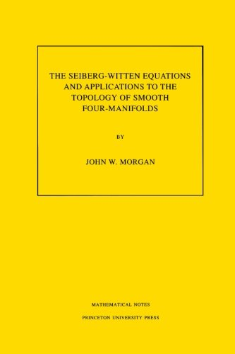 The Seiberg-Witten Equations and Applications to the Topology of Smooth Four-Manifolds (Mathematical Notes, Vol. 44)