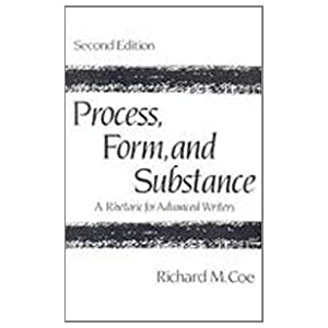 Process, Form, and Substance: A Rhetoric for Advanced Writers (2nd Edition) Richard M. Coe