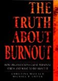Truth About Burnout How Organizations Cause Personal Stress &_What to Do About It
