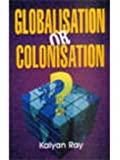 Globalisation or Colonisation?