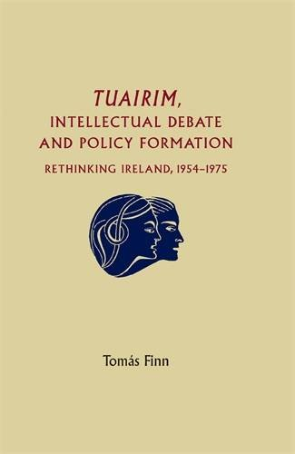 Tuairim, Intellectual Debate and Policy Formulation: Rethinking Ireland, 1954-75