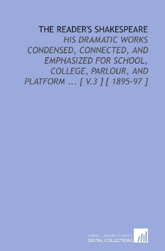 The Reader's Shakespeare: His Dramatic Works Condensed, Connected, and Emphasized for School, College, Parlour, and Platform ... [ V.3 ] [ 1895-97 ] (Shakespeare Condensed compare prices)