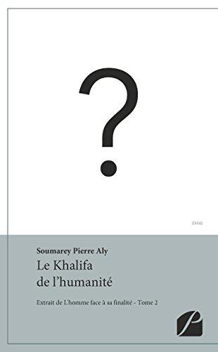 Pierre Aly Soumarey - Le Khalifa de l'humanité: Extrait de L'homme face à sa finalité - Tome 2