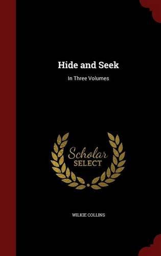 Hide and Seek: In Three Volumes
