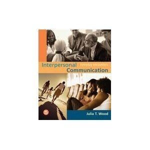 interpersonal communications by julia wood chapter Award-winning author julia t wood presents a pragmatic introduction to the concepts, principles, and skills of interpersonal communication--helping you build the skills you need to become a better communicator.