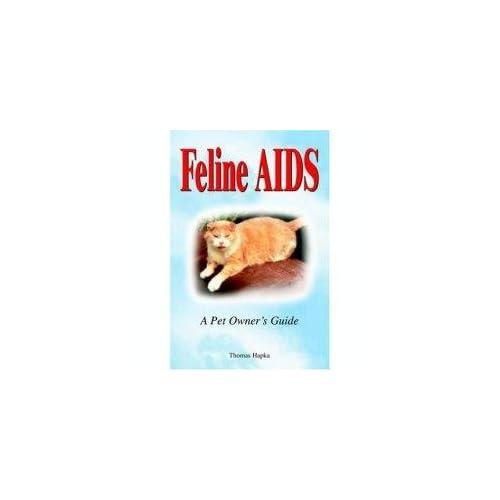 Feline AIDS: A Pet Owners Guide Thomas Hapka