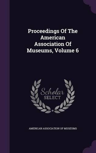 Proceedings Of The American Association Of Museums, Volume 6