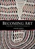 Becoming Art: Exploring Cross-Cultural Categories (1845206576) by Morphy, Howard