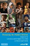 Protecting the World's Children: Impact of the Convention on the Rights of the Child in Diverse Legal Systems (0521732913) by UNICEF