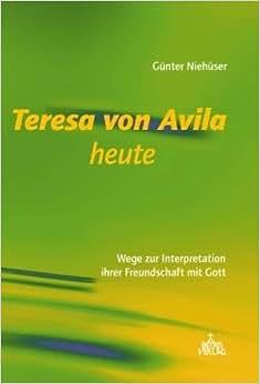 Teresa von avila heute wege zum verst ndnis ihrer - Teresa von avila zitate ...